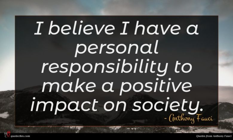 I believe I have a personal responsibility to make a positive impact on society.