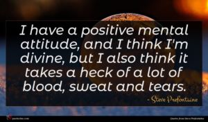 Steve Prefontaine quote : I have a positive ...