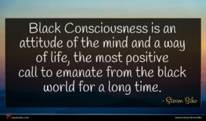 Steven Biko quote : Black Consciousness is an ...