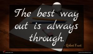 Robert Frost quote : The best way out ...