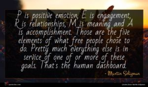 Martin Seligman quote : P is positive emotion ...