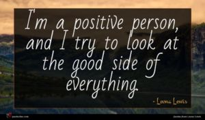 Leona Lewis quote : I'm a positive person ...