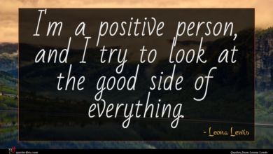 Photo of Leona Lewis quote : I'm a positive person …