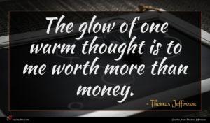 Thomas Jefferson quote : The glow of one ...