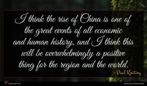 Paul Keating quote : I think the rise ...