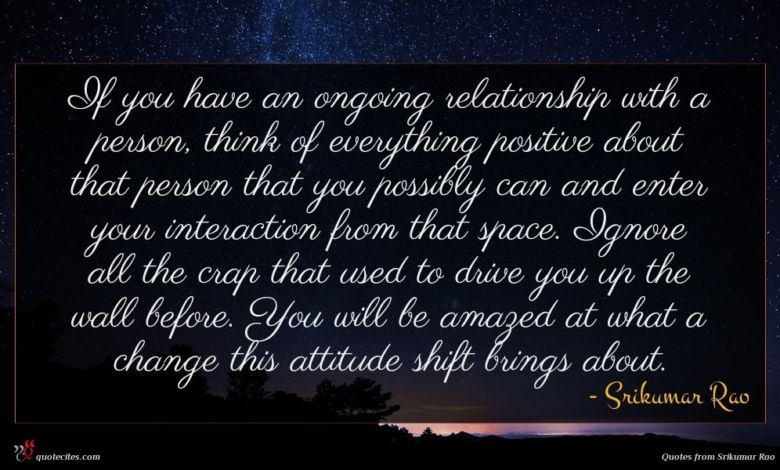 If you have an ongoing relationship with a person, think of everything positive about that person that you possibly can and enter your interaction from that space. Ignore all the crap that used to drive you up the wall before. You will be amazed at what a change this attitude shift brings about.