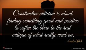 Paula Abdul quote : Constructive criticism is about ...