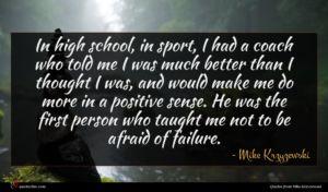 Mike Krzyzewski quote : In high school in ...