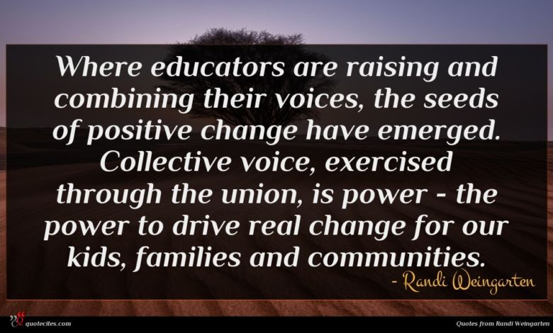 Where educators are raising and combining their voices, the seeds of positive change have emerged. Collective voice, exercised through the union, is power - the power to drive real change for our kids, families and communities.