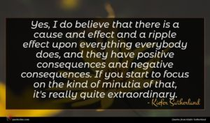 Kiefer Sutherland quote : Yes I do believe ...