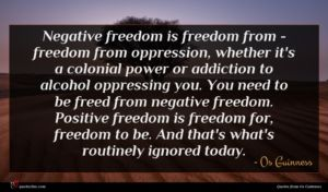 Os Guinness quote : Negative freedom is freedom ...