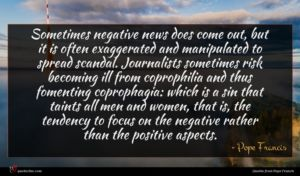 Pope Francis quote : Sometimes negative news does ...