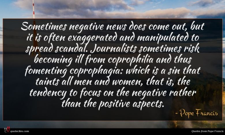 Photo of Pope Francis quote : Sometimes negative news does …
