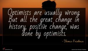 Thomas Friedman quote : Optimists are usually wrong ...