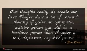 Alana Stewart quote : Our thoughts really do ...