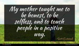 Scott Eastwood quote : My mother taught me ...