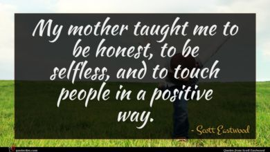 Photo of Scott Eastwood quote : My mother taught me …