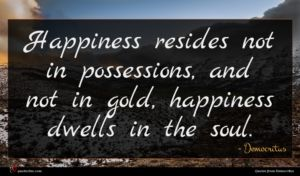 Democritus quote : Happiness resides not in ...