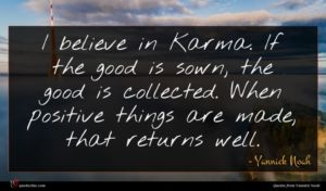 Yannick Noah quote : I believe in Karma ...