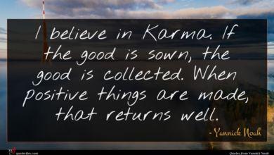 Photo of Yannick Noah quote : I believe in Karma …