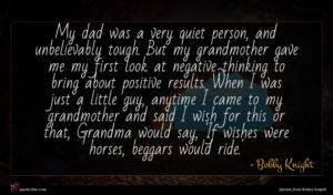 Bobby Knight quote : My dad was a ...