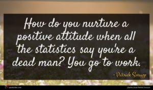 Patrick Swayze quote : How do you nurture ...