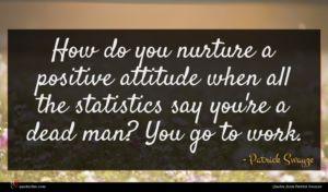 Patrick Swayze quote : How do you nurture ...