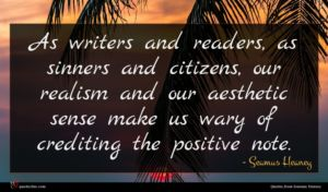 Seamus Heaney quote : As writers and readers ...