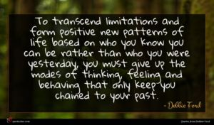 Debbie Ford quote : To transcend limitations and ...