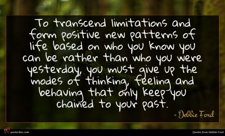 Photo of Debbie Ford quote : To transcend limitations and …