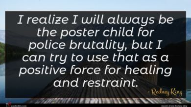 Photo of Rodney King quote : I realize I will …