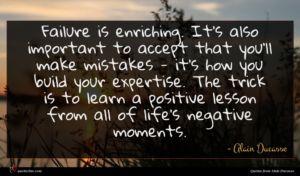 Alain Ducasse quote : Failure is enriching It's ...