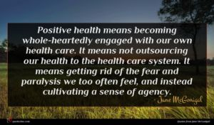 Jane McGonigal quote : Positive health means becoming ...