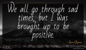Jess Glynne quote : We all go through ...