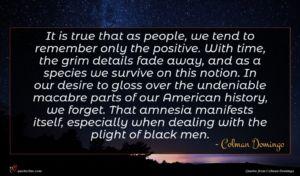 Colman Domingo quote : It is true that ...