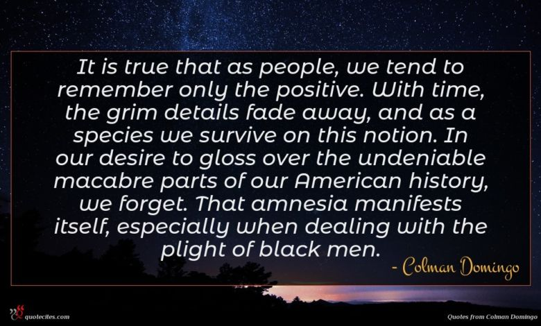 It is true that as people, we tend to remember only the positive. With time, the grim details fade away, and as a species we survive on this notion. In our desire to gloss over the undeniable macabre parts of our American history, we forget. That amnesia manifests itself, especially when dealing with the plight of black men.