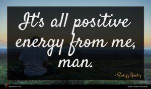 Swizz Beatz quote : It's all positive energy ...