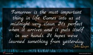 John Wayne quote : Tomorrow is the most ...