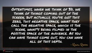 Keanu Reeves quote : Oftentimes when we think ...