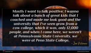 Joe Paterno quote : Mostly I want to ...