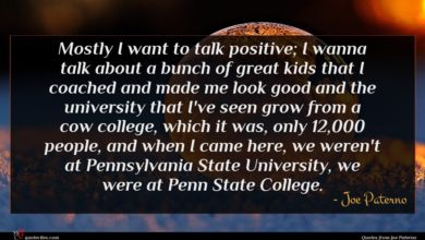 Photo of Joe Paterno quote : Mostly I want to …