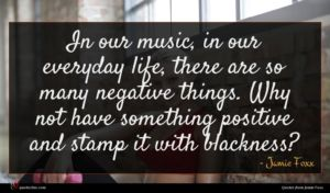 Jamie Foxx quote : In our music in ...