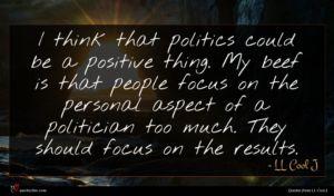 LL Cool J quote : I think that politics ...