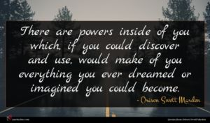 Orison Swett Marden quote : There are powers inside ...
