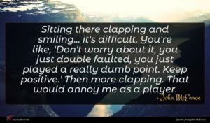 John McEnroe quote : Sitting there clapping and ...