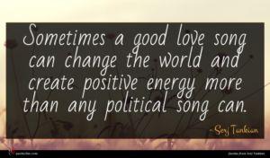 Serj Tankian quote : Sometimes a good love ...