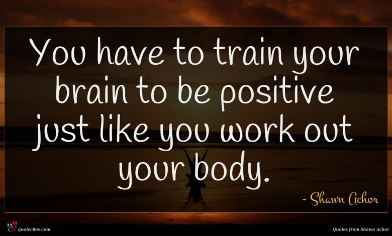 Photo of Shawn Achor quote : You have to train …
