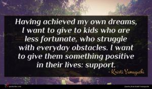 Kristi Yamaguchi quote : Having achieved my own ...