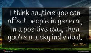 Sam Elliott quote : I think anytime you ...