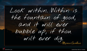 Marcus Aurelius quote : Look within Within is ...